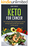Keto For Cancer: The Unique Way To Approach Cancer Eating Some Of The Best Dishes In The World