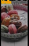 Ricette in cerca d'Amore: La raccolta delle tre storie di Lily e delle sue ricette di dolci (Raccolta  # 1.2.3)