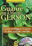 Guarire con il metodo Gerson. Come sconfiggere il cancro e le altre malattie croniche. Con DVD: «Se solo avessimo saputo...»