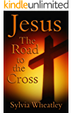 Jesus: The Road To The Cross
