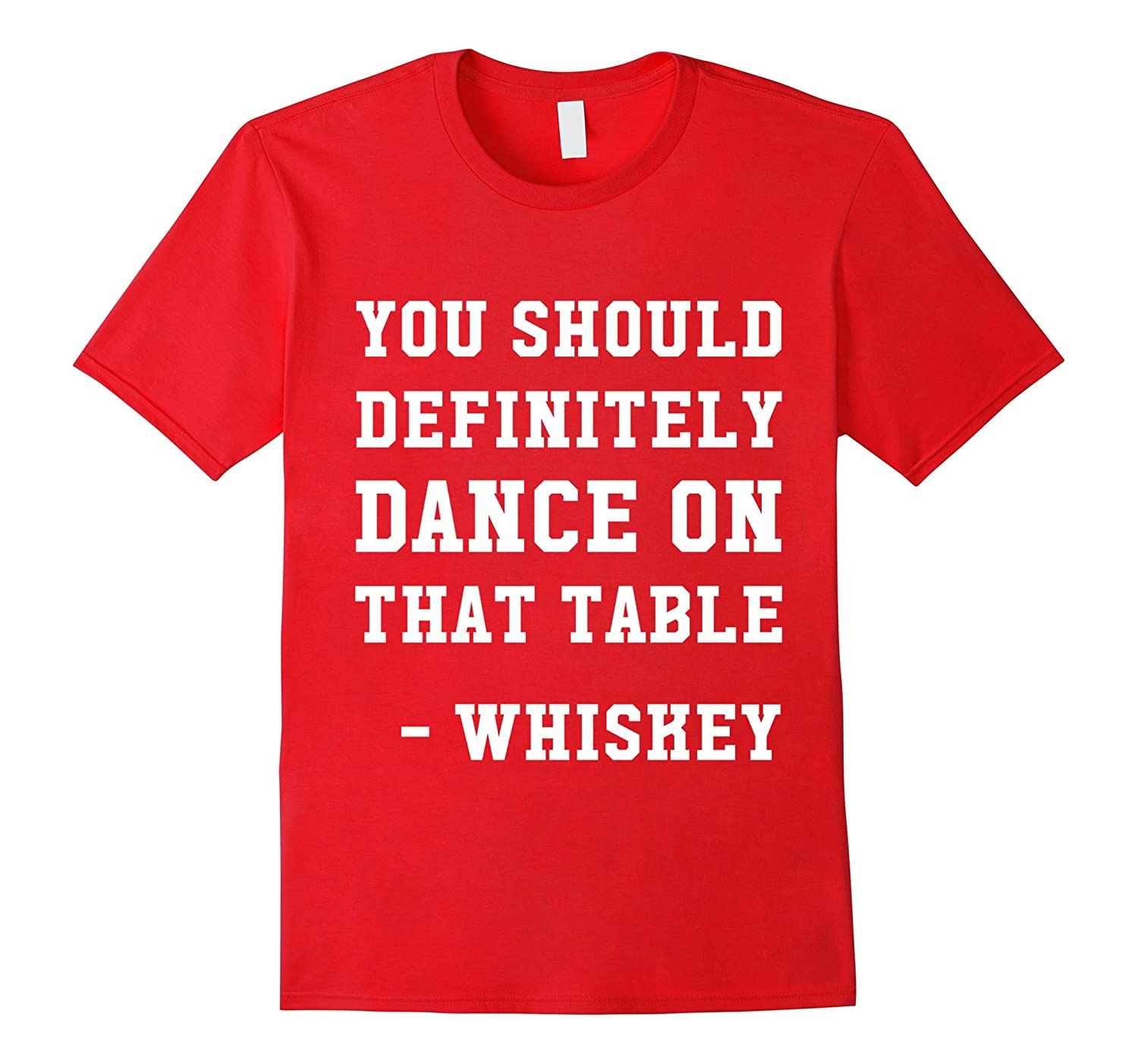 You Should Definitely Dance On That Table Whiskey T-Shirt-TH