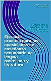 Ejercicio práctico para las oposiciones de enseñanza secundaria de lengua castellana y literatura: Oposiciones de Secundaria. Lengua castellana y Literatura. Ejercicios resueltos