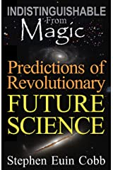 Indistinguishable from Magic: Predictions of Revolutionary FUTURE SCIENCE Kindle Edition