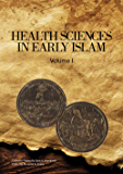 Health Sciences in Early Islam – Volume 1: Collected Papers By Sami K. Hamarneh (English Edition)
