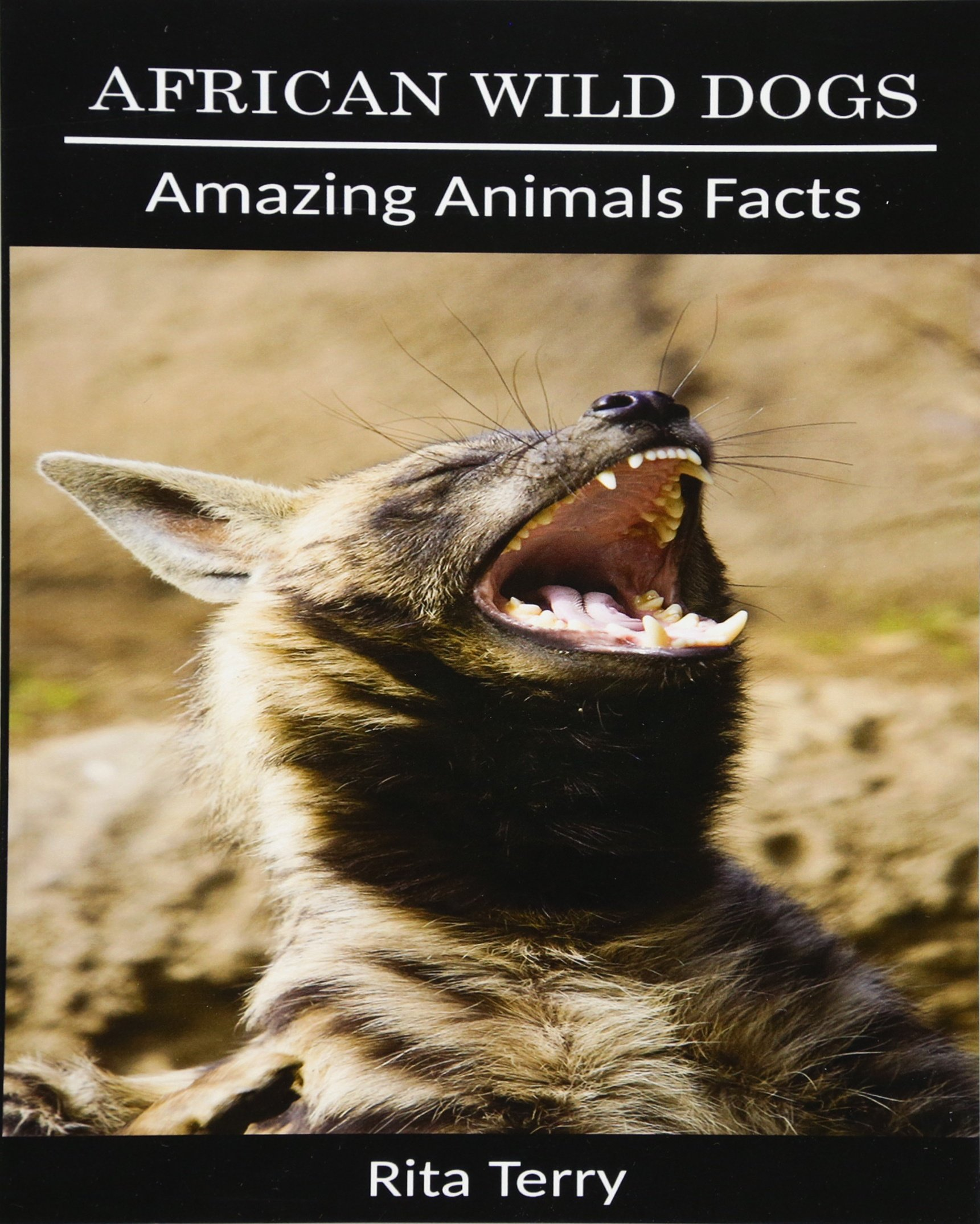 African Wild Dogs: Amazing Photos & Fun Facts Book About African Wild Dogs (Amazing Animals Facts) ebook