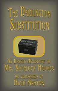 The Darlington Substitution: An Adventure of Sherlock Holmes (Deed Box Book 4)