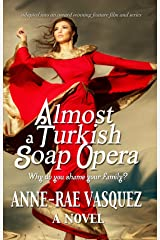 Almost a Turkish Soap Opera (a Middle Eastern Cultural Family Affair World Literature Serial Book 1) Kindle Edition