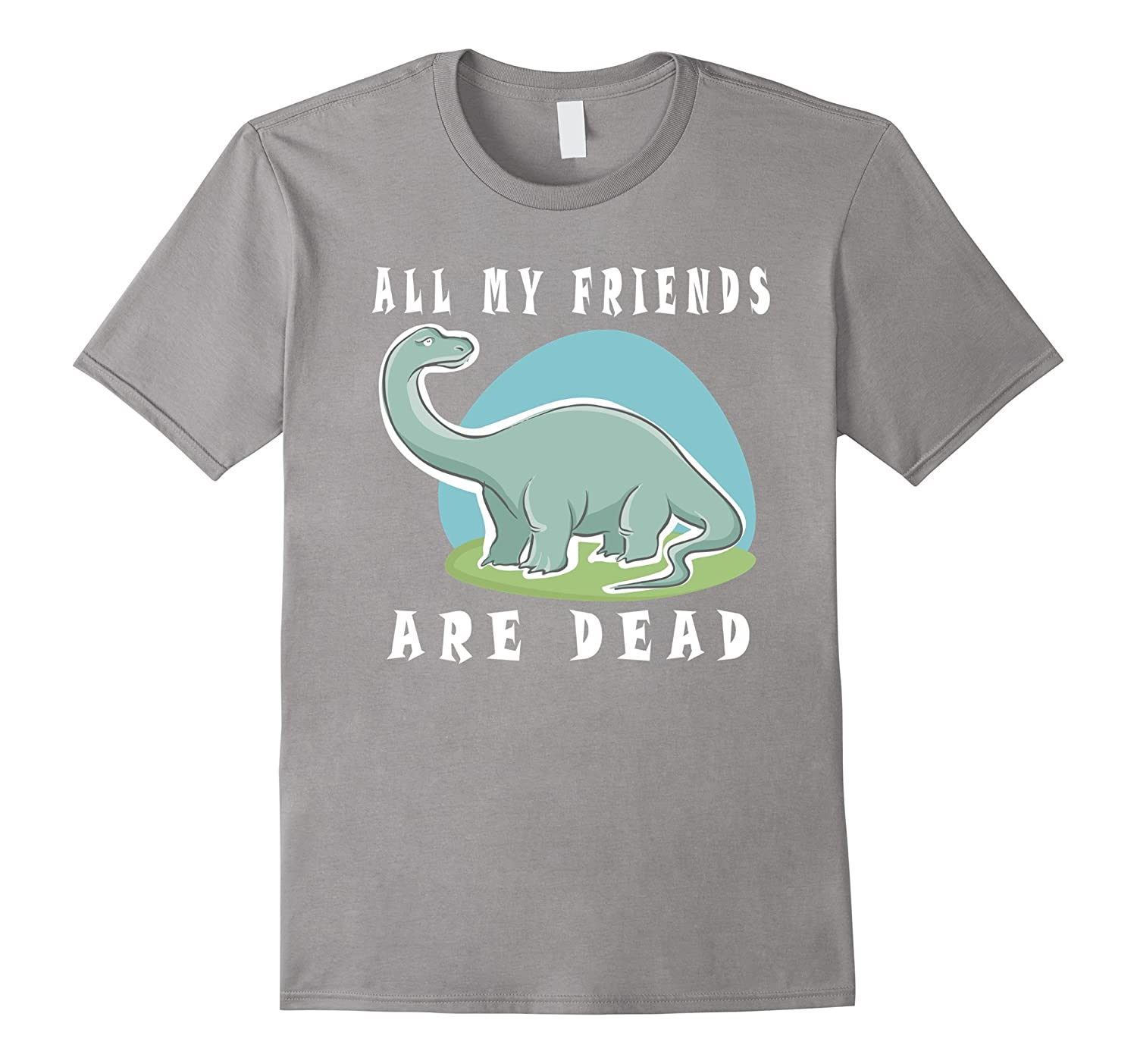 All My Friends Are Dead Funny Dinosaur T-Shirt-FL