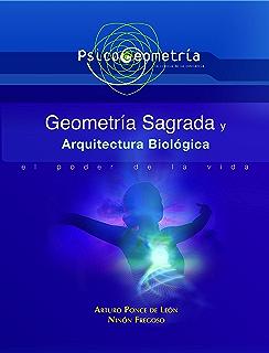 Psicogeometria Geometría Sagrada y Arquitectura Biológica: El Poder de la Vida (Spanish Edition)