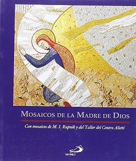 Mosaicos de la Madre de Dios: Con mosaicos de M. I. Rupnik y del Taller del