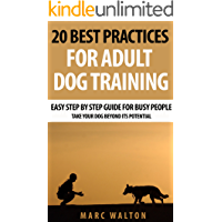 20 Best Practices for Adult Dog Training: Easy Step by Step Guide for Busy People - Take Your Dog Beyond its Potential