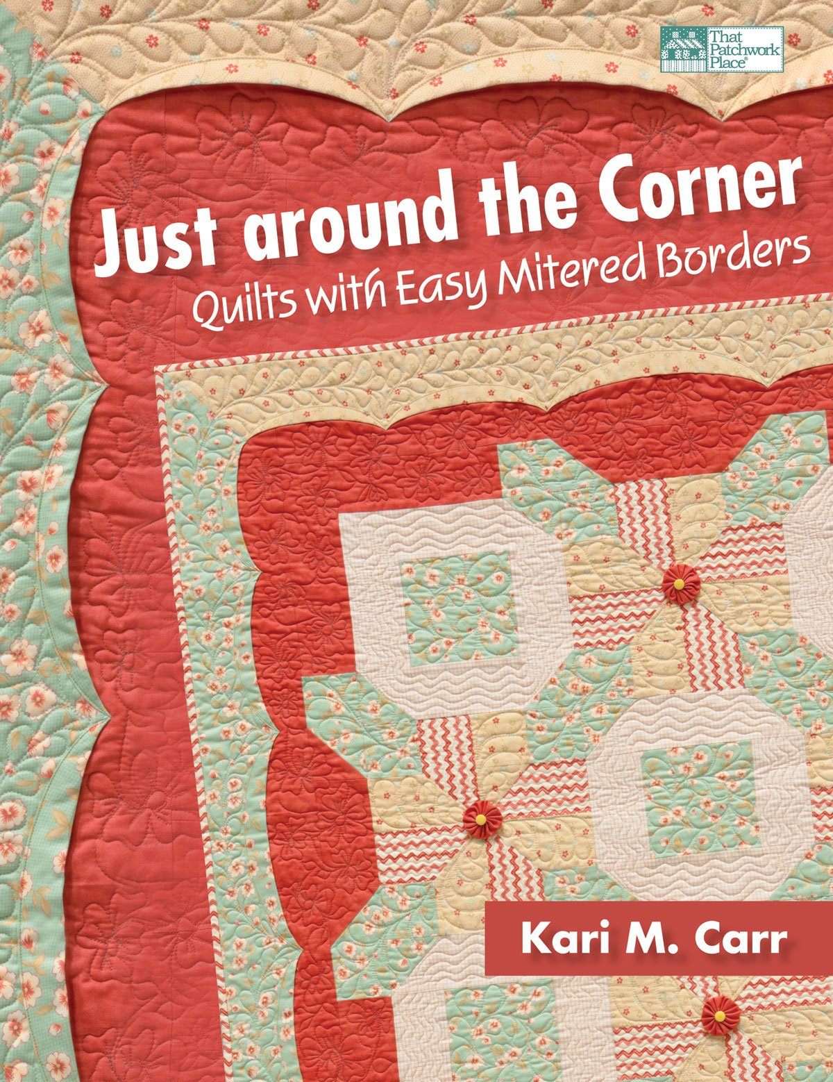 Just around the Corner: Quilts with Easy Mitered Borders: Kari M ... : mitered quilt borders easy - Adamdwight.com