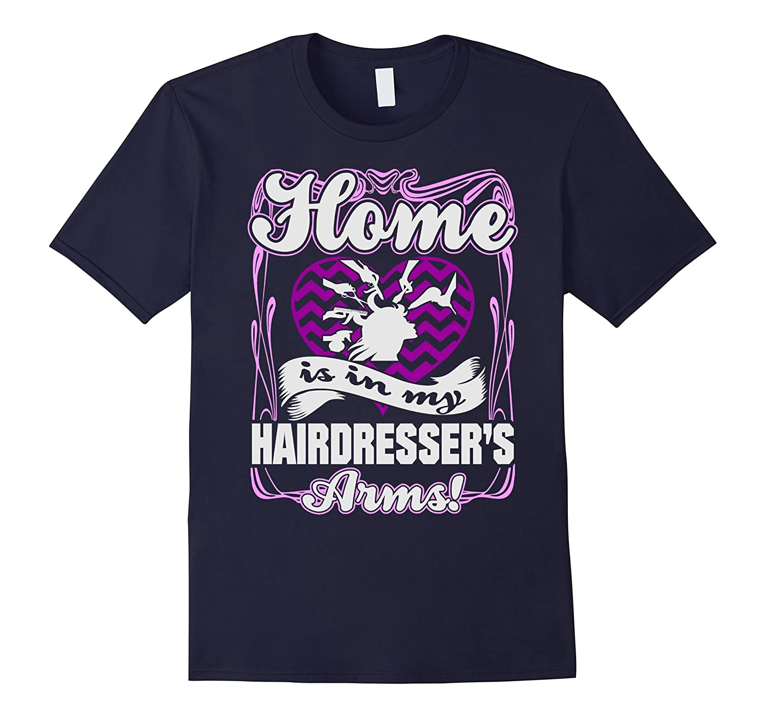 Home Is In My Hairdressers Arms Tshirt-TD