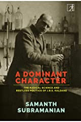 A Dominant Character: The Science and Politics of J.B.S. Haldane Kindle Edition