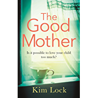 The Good Mother: A gripping emotional page turner with a twist that will leave you reeling (English Edition)