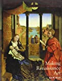 Making Renaissance Art: Renaissance Art Reconsidered: 1 (Renaissance Art Reconsidered Open University)