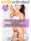 Futa's Discovered Delight (Futa's Subway Romp 1): (A Futa-on-Female, Public, Coed, Exhibitionism Erotica)