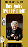 Das gabs früher nicht: Ein Auslaufmodell zieht Bilanz (German Edition)