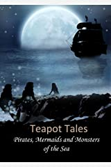 Teapot Tales: Pirates, Mermaids and Monsters of the Sea Kindle Edition
