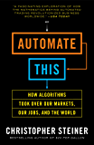 Automate This: How Algorithms Took Over Our Markets, Our Jobs, and the World (English Edition)