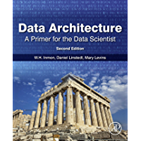 Data Architecture: A Primer for the Data Scientist (English Edition)