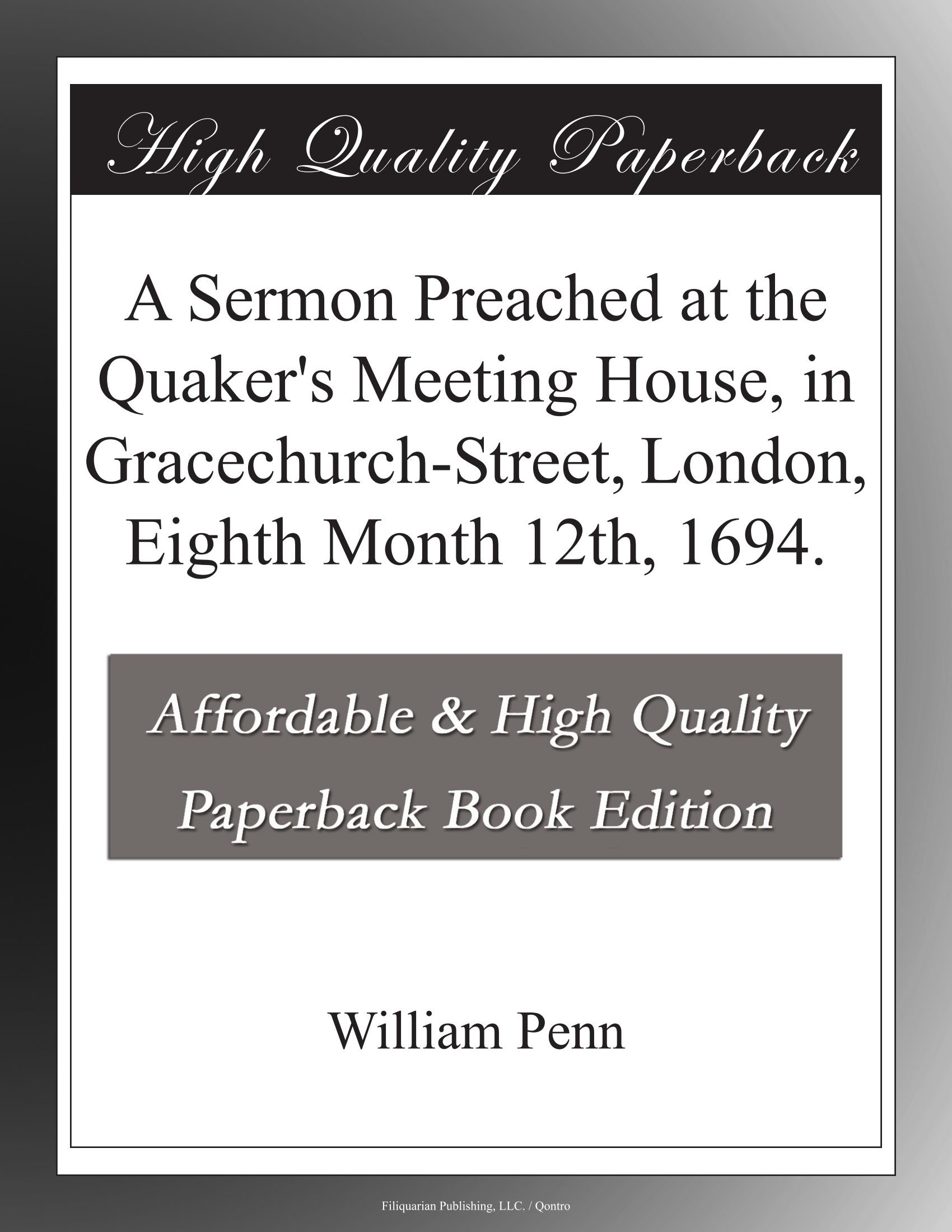 Download A Sermon Preached at the Quaker's Meeting House, in Gracechurch-Street, London, Eighth Month 12th, 1694. PDF