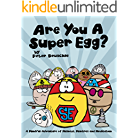 Are You A Super Egg?: A Mindful Adventure of Mishaps, Mantras and Meditation (Good Egg World Book 2)