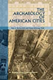 The Archaeology of American Cities (American Experience in Archaeological Pespective)