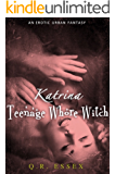 Katrina: Teenage Whore Witch: An Erotic Urban Fantasy