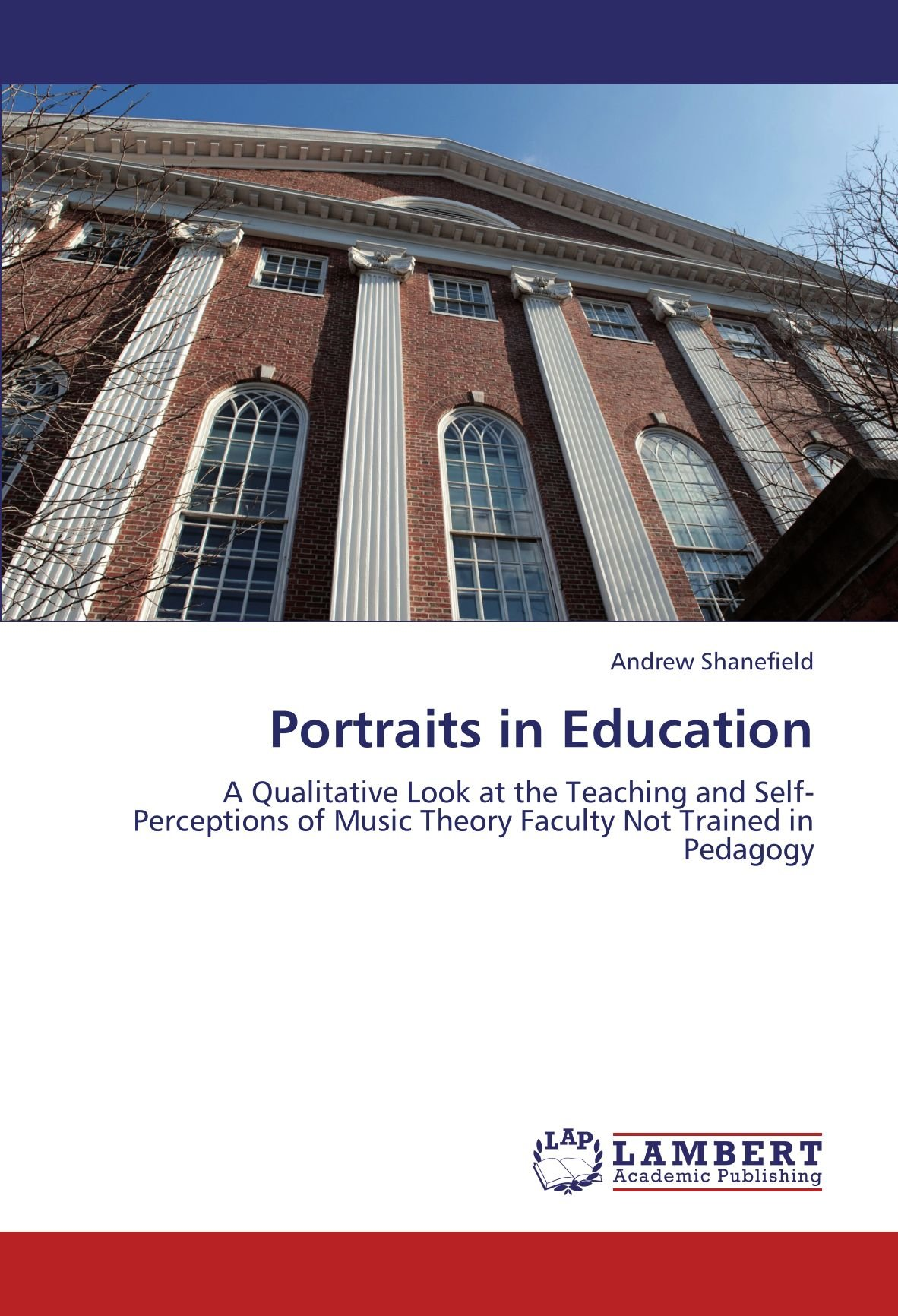 Download Portraits in Education: A Qualitative Look at the Teaching and Self-Perceptions of Music Theory Faculty Not Trained in Pedagogy pdf epub