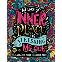 A Snarky Adult Colouring Book: My Lack of Inner Peace is Stressing Me Out: Volume 3