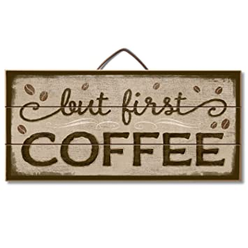 Bon Highland Graphics Kitchen Sign U0027But First, Coffeeu0027 Table Or Wall Decor