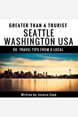 Greater Than a Tourist: Seattle, Washington, USA: 50 Travel Tips from a Local