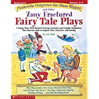 Cinderella Outgrows the Glass Slipper and Other Zany Fractured Fairy Tale Plays: 5 Funny Plays with Related Writing…