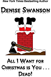 All I Want for Christmas is You...Dead! (Stephanie Daniels mystery short story Book 2)
