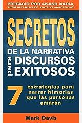 Secretos De La Narrativa Para Discursos Exitosos: 7 estrategias para narrar historias que las personas amarán (Spanish Edition) Kindle Edition