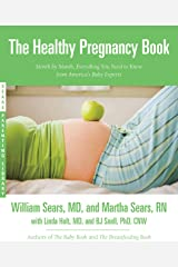 The Healthy Pregnancy Book: Month by Month, Everything You Need to Know from America's Baby Experts (Sears Parenting Library) Kindle Edition
