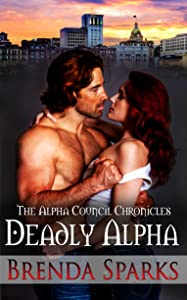Deadly Alpha (The Alpha Council Chronicles Book 2)