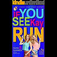If You See Kay Run: A Badge Bunny Booze Humorous Mystery (The Badge Bunny Booze Mystery Collection Book 1)