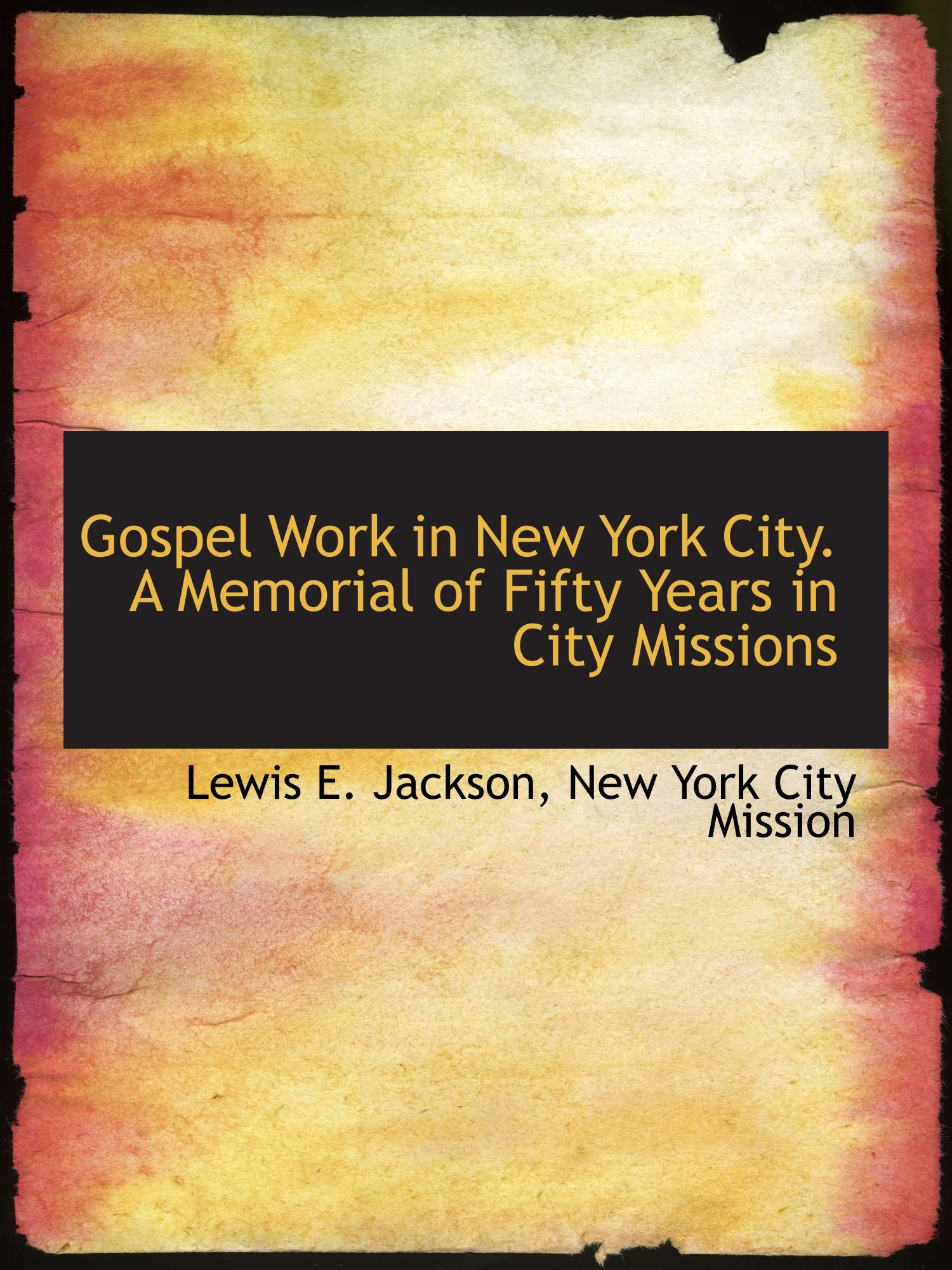 Read Online Gospel Work in New York City. A Memorial of Fifty Years in City Missions PDF