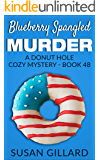 Blueberry Spangled Murder: A Donut Hole Cozy Mystery - Book 48