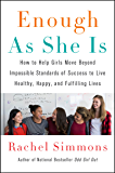 Enough As She Is: How to Help Girls Move Beyond Impossible Standards of Success to Live Healthy, Happy, and Fulfilling…