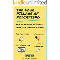 The Four Pillars of Podcasting: How To Produce a Podcast From Idea Through Launch