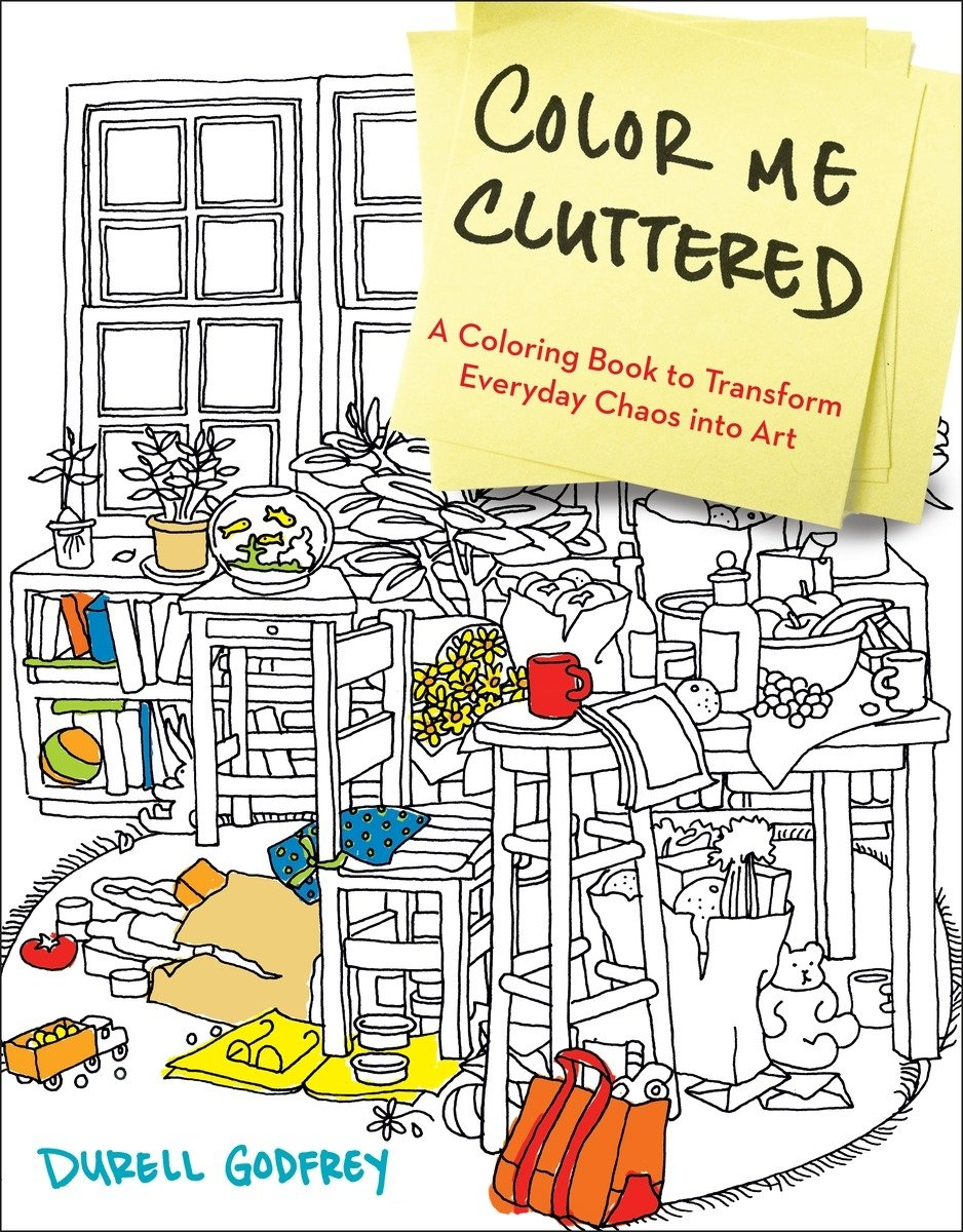 Art color book - Color Me Cluttered A Coloring Book To Transform Everyday Chaos Into Art Durell Godfrey 9780399183652 Amazon Com Books