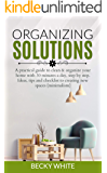 ORGANIZING SOLUTIONS: A practical guide to clean & organize your home with 30 minutes a day, step by step. Ideas, tips and checklist to creating new spaces  (minimalism)