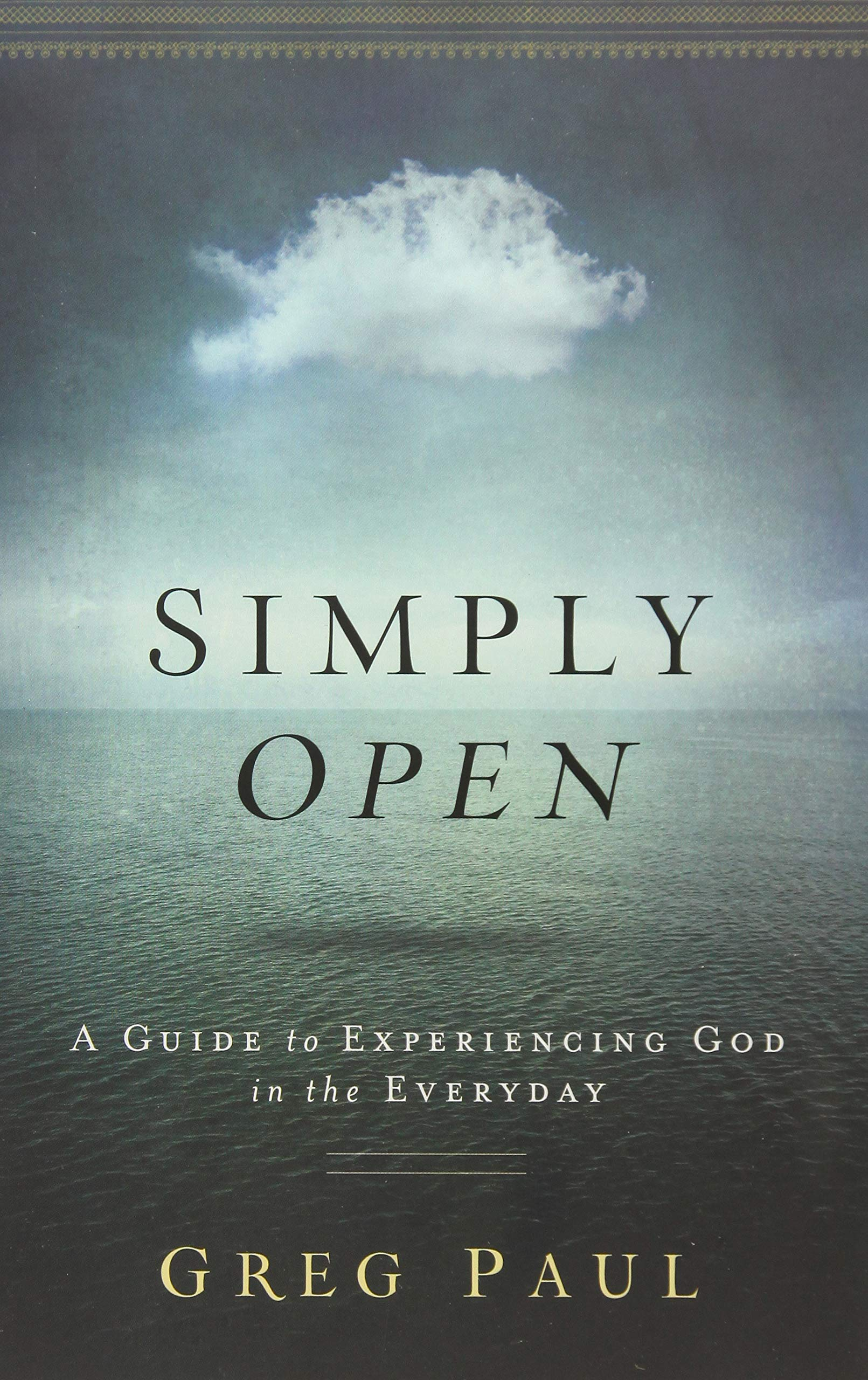 Simply Open: A Guide to Experiencing God in the Everyday