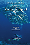 Diving & Snorkeling Guide to Raja Ampat & Northeast Indonesia 2016 (Diving & Snorkeling Guides Book 5)