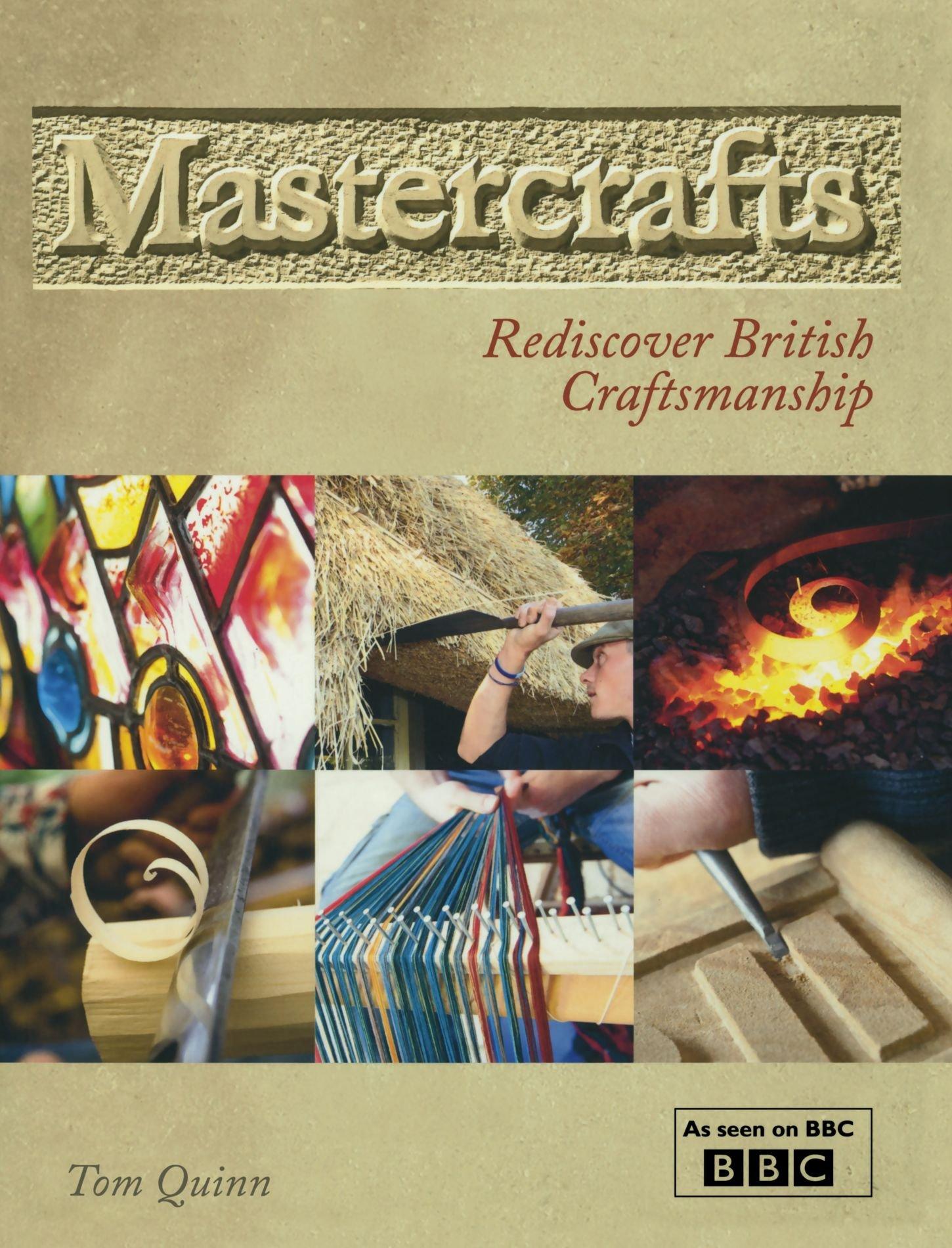 Mastercrafts: Rediscover British Craftsmanship. Tom Quinn