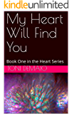 My Heart Will Find You: Book One in the Heart Series
