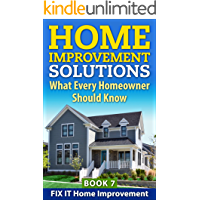 Home Improvement Solutions : What Every Homeowner Should Know Book 7